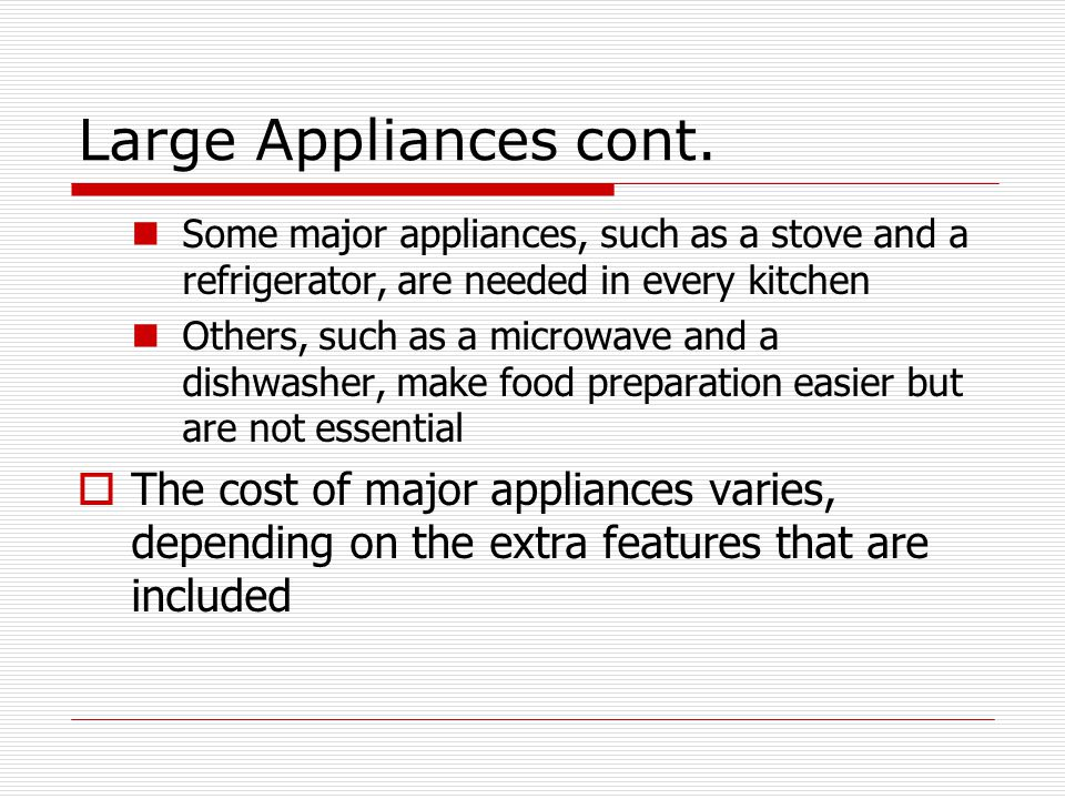 Large Appliances cont. Some major appliances, such as a stove and a refrigerator, are needed in every kitchen.