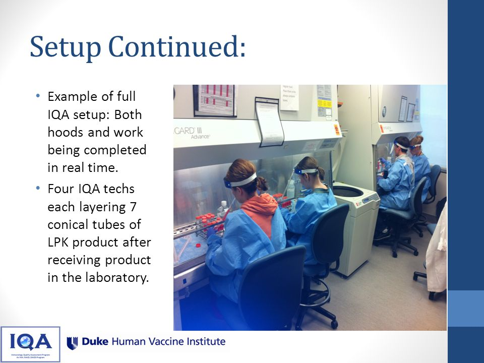 Setup Continued: Example of full IQA setup: Both hoods and work being completed in real time.
