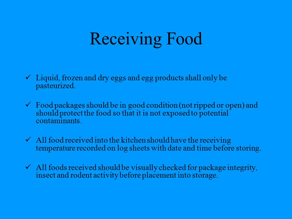 Receiving Food Liquid, frozen and dry eggs and egg products shall only be pasteurized.
