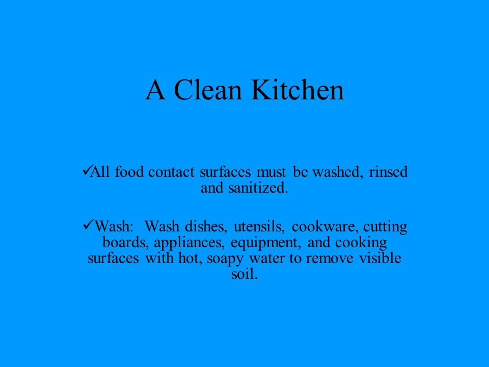 All food contact surfaces must be washed, rinsed and sanitized.