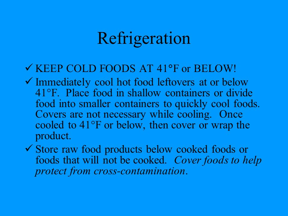 Refrigeration KEEP COLD FOODS AT 41F or BELOW!