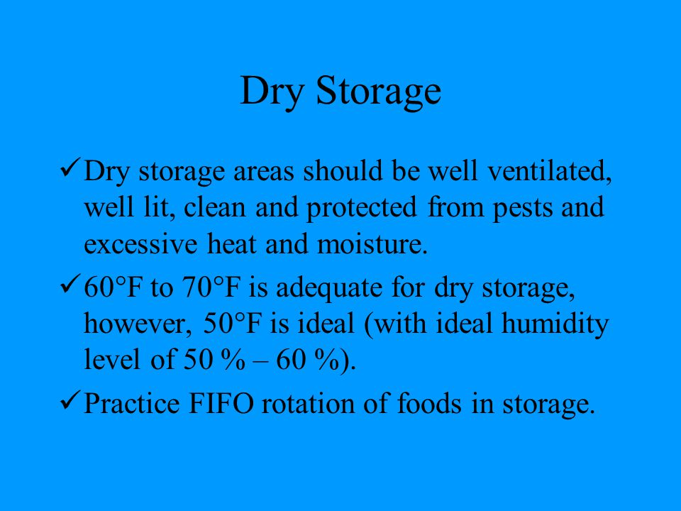 Dry Storage Dry storage areas should be well ventilated, well lit, clean and protected from pests and excessive heat and moisture.