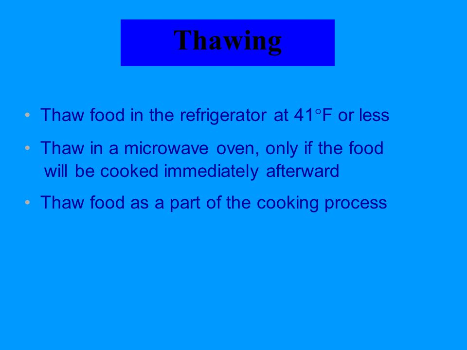 Thawing Thaw food in the refrigerator at 41F or less