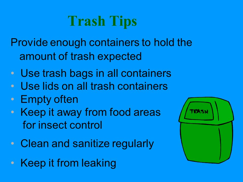 Trash Tips Provide enough containers to hold the