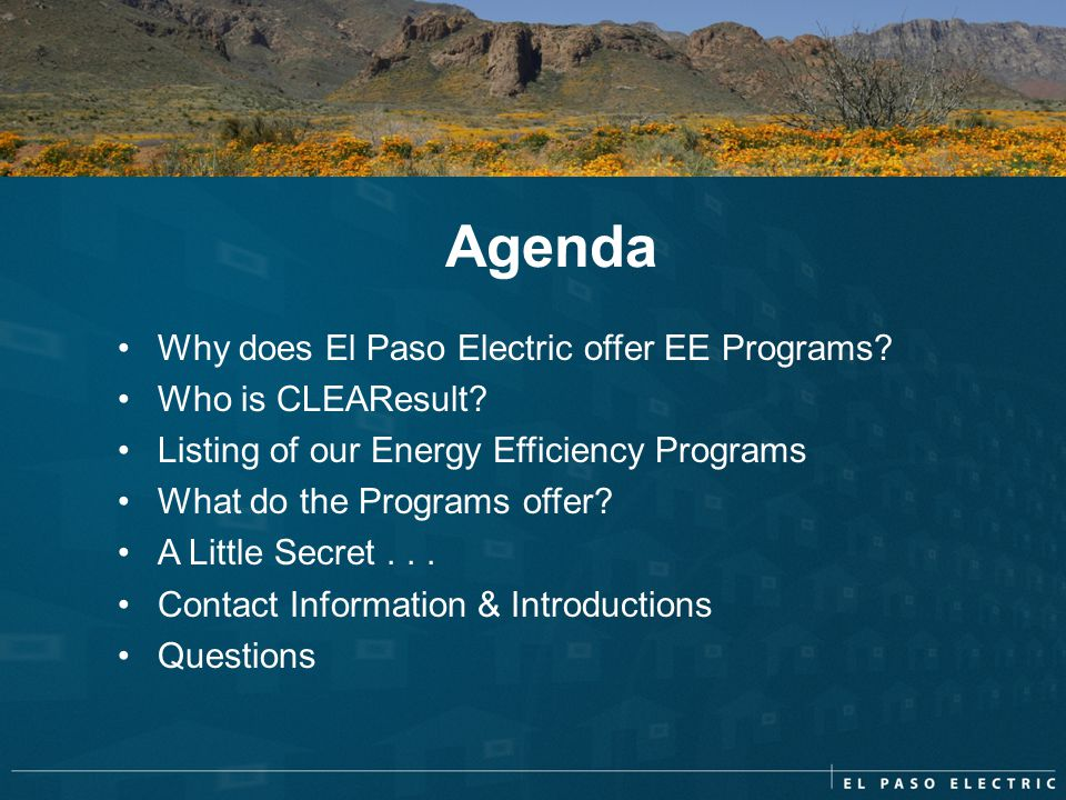 Agenda Why does El Paso Electric offer EE Programs Who is CLEAResult