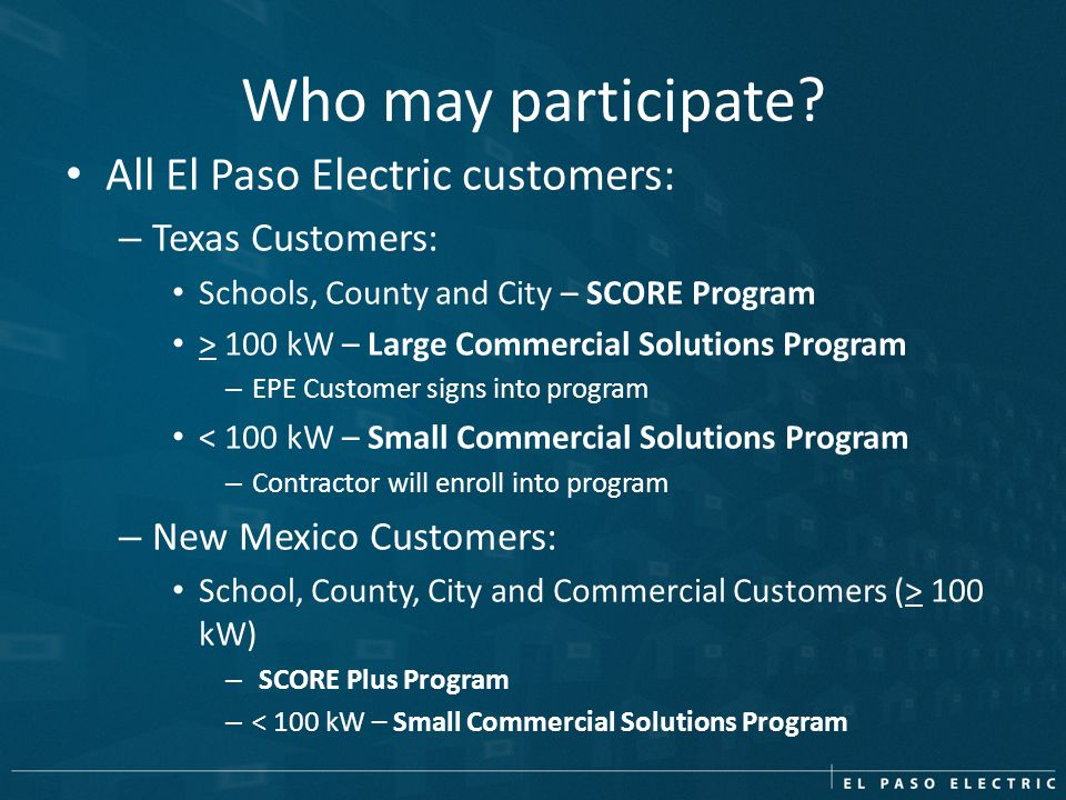 Who may participate All El Paso Electric customers: Texas Customers: