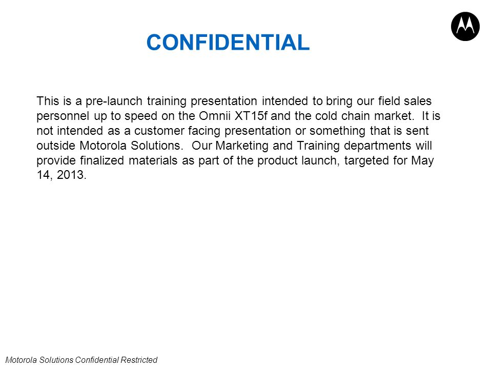 CONFIDENTIAL This is a pre-launch training presentation intended to bring our field sales.