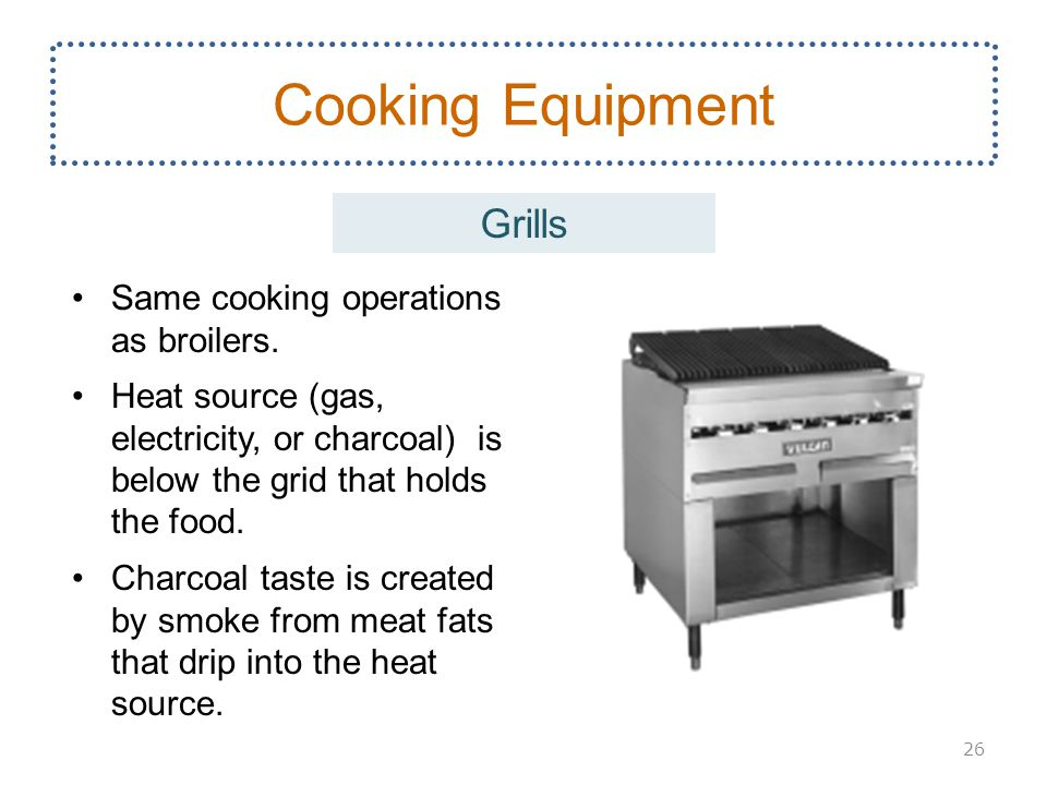 Cooking Equipment Grills Same cooking operations as broilers.