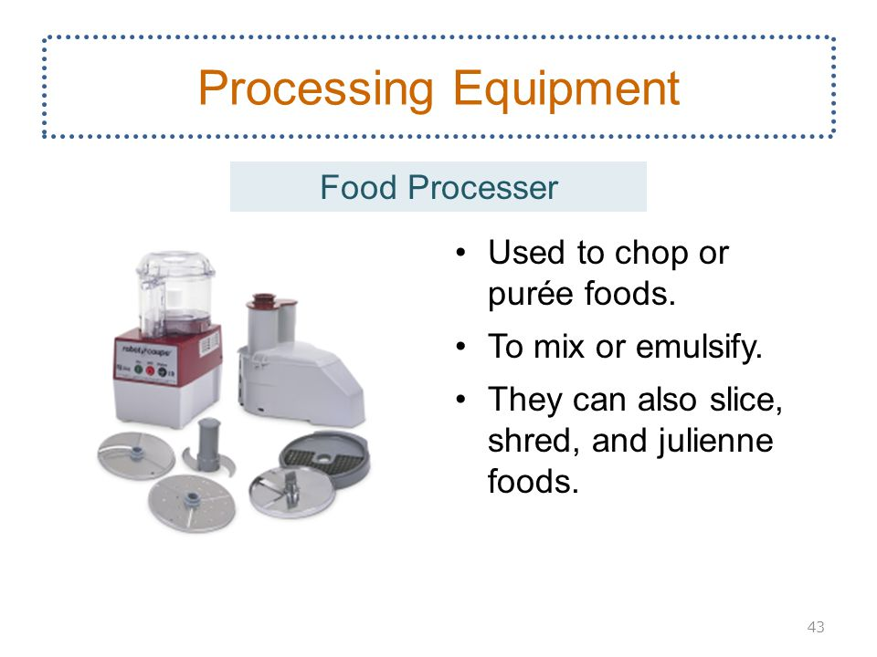 Processing Equipment Food Processer Used to chop or purée foods.