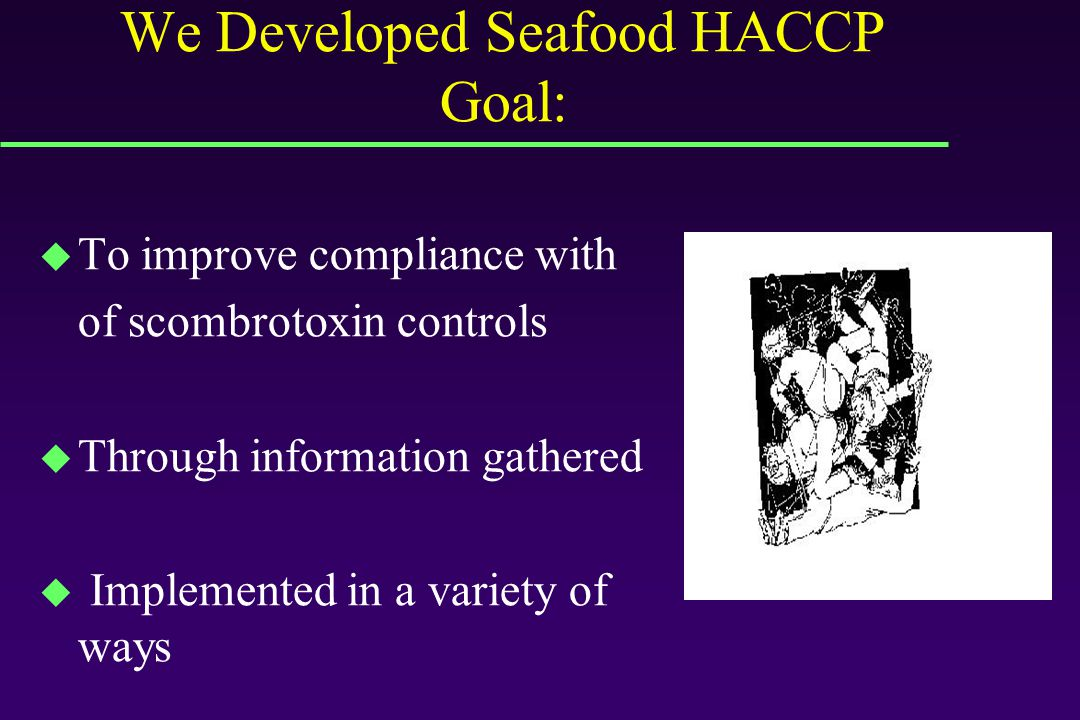 We Developed Seafood HACCP Goal: