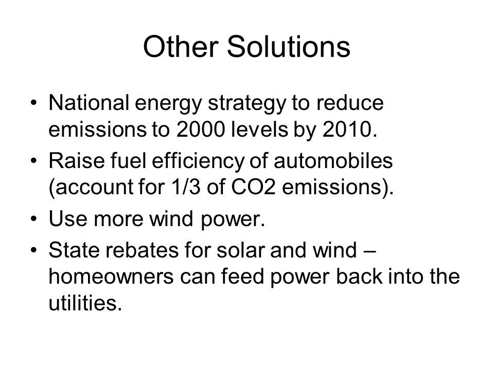Other Solutions National energy strategy to reduce emissions to 2000 levels by 2010.