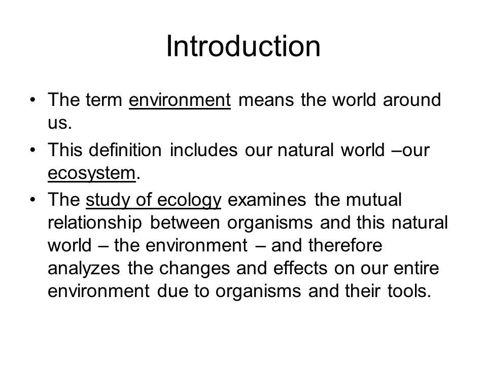 Introduction The term environment means the world around us.