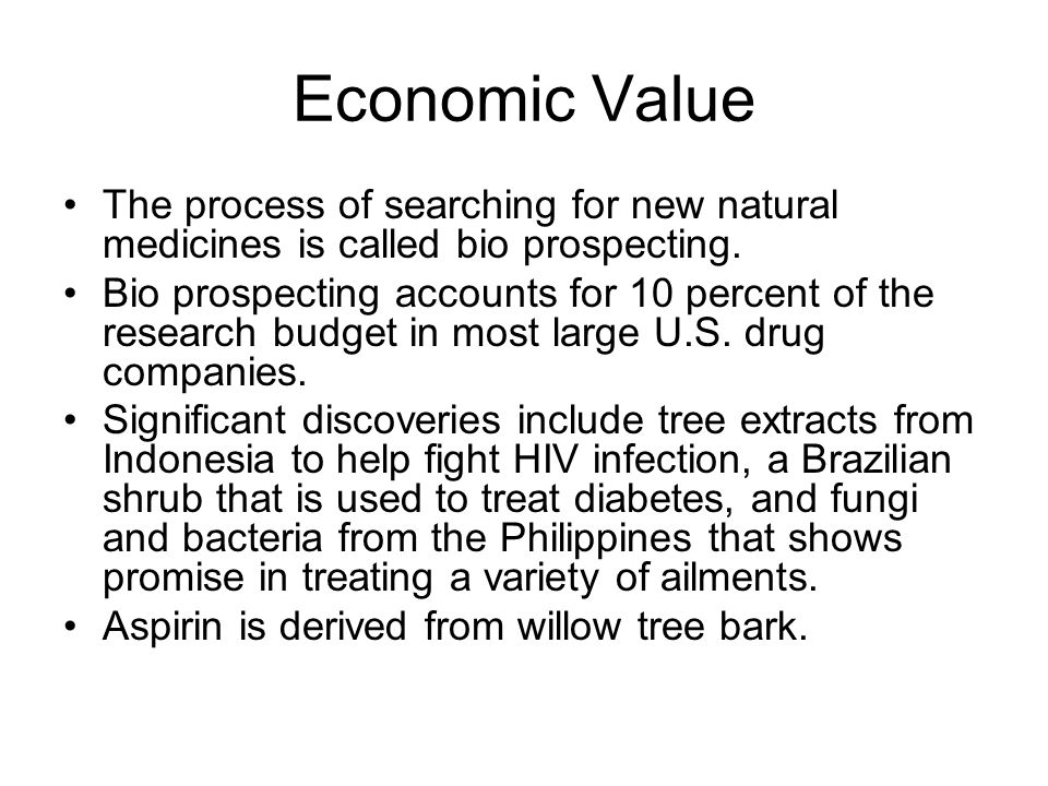 Economic Value The process of searching for new natural medicines is called bio prospecting.