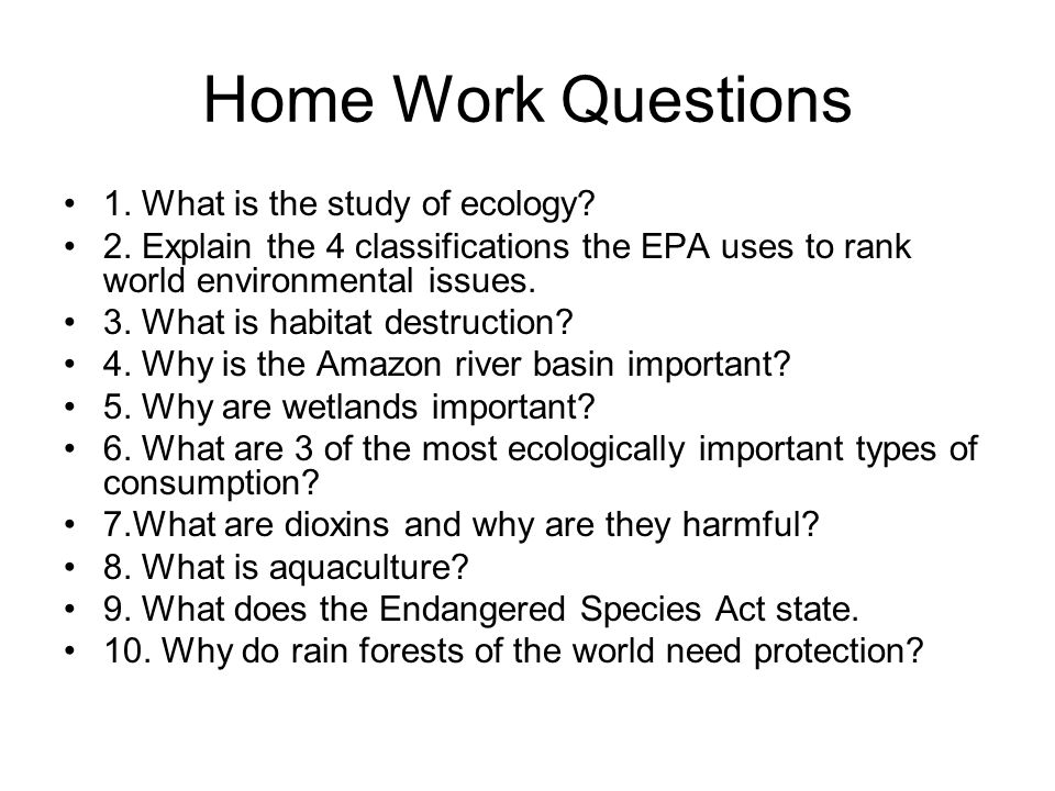Home Work Questions 1. What is the study of ecology