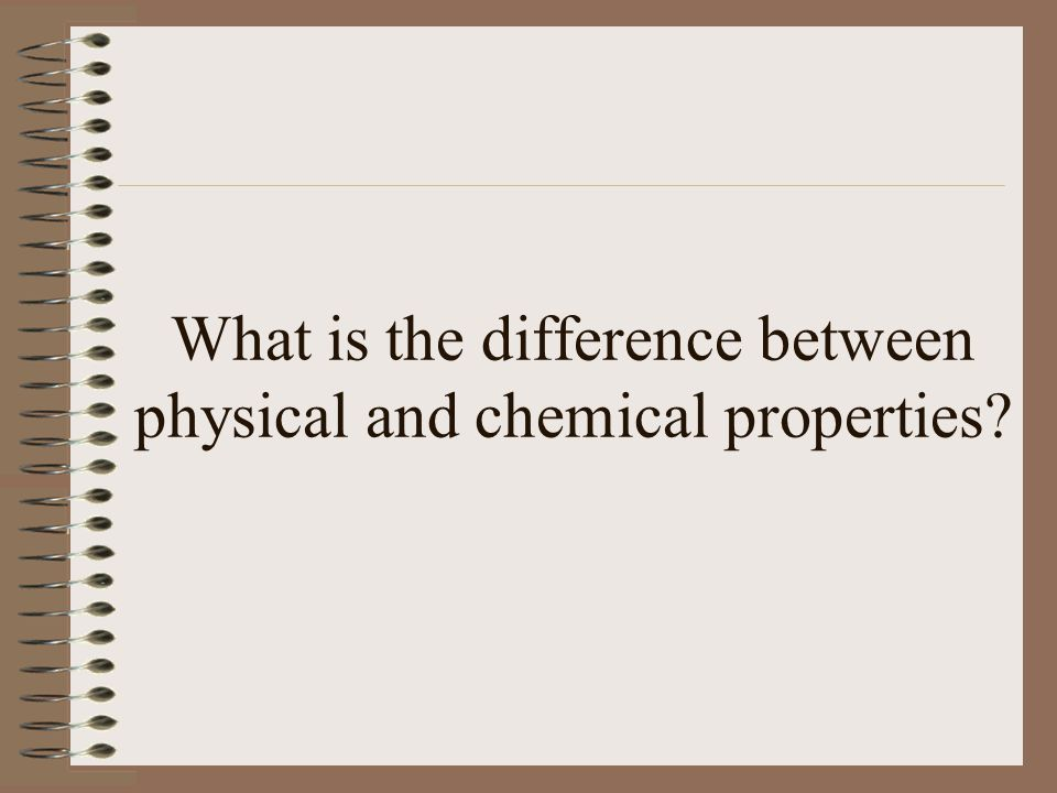 What is the difference between physical and chemical properties