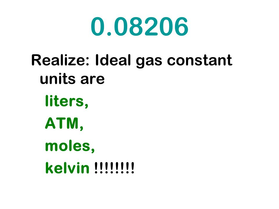 0.08206 Realize: Ideal gas constant units are liters, ATM, moles,