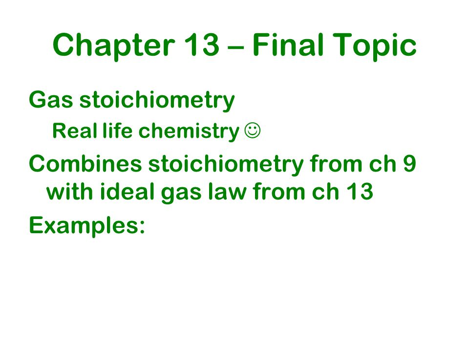Chapter 13 – Final Topic Gas stoichiometry