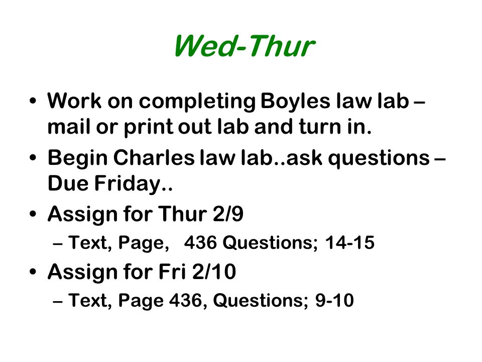 Wed-Thur Work on completing Boyles law lab – mail or print out lab and turn in. Begin Charles law lab..ask questions – Due Friday..
