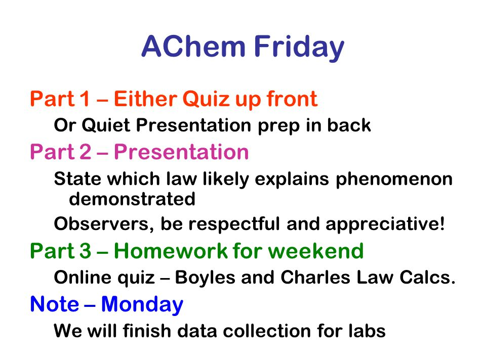 AChem Friday Part 1 – Either Quiz up front Part 2 – Presentation