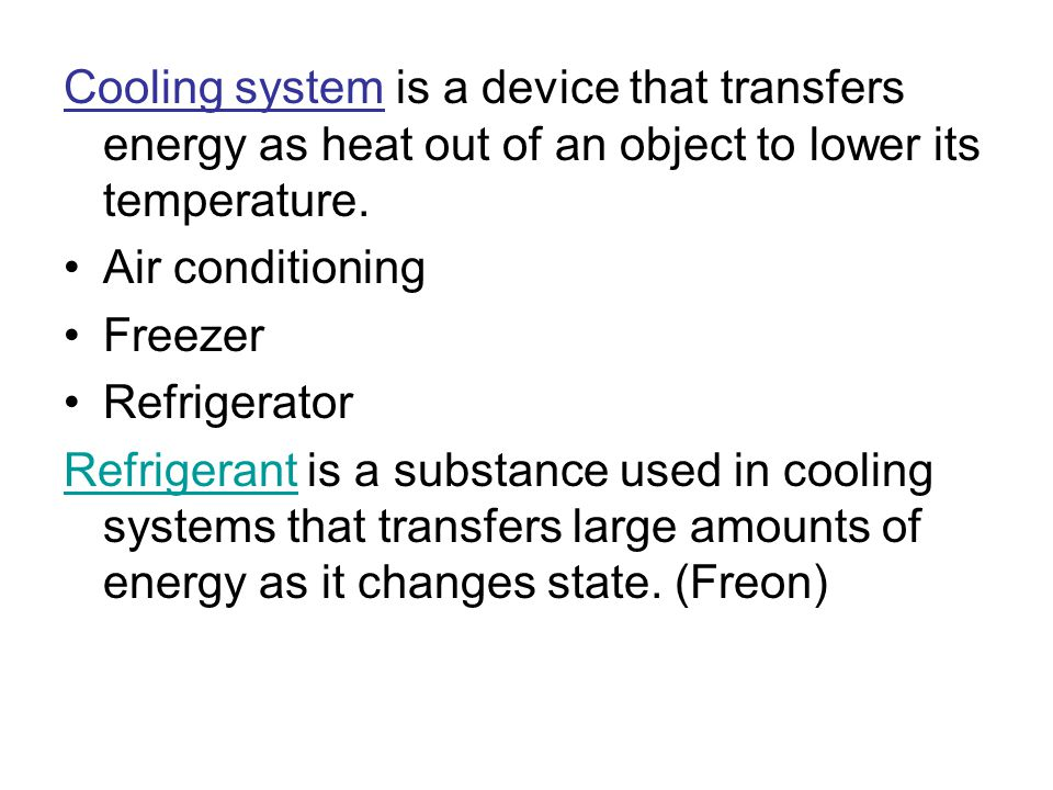Cooling system is a device that transfers energy as heat out of an object to lower its temperature.