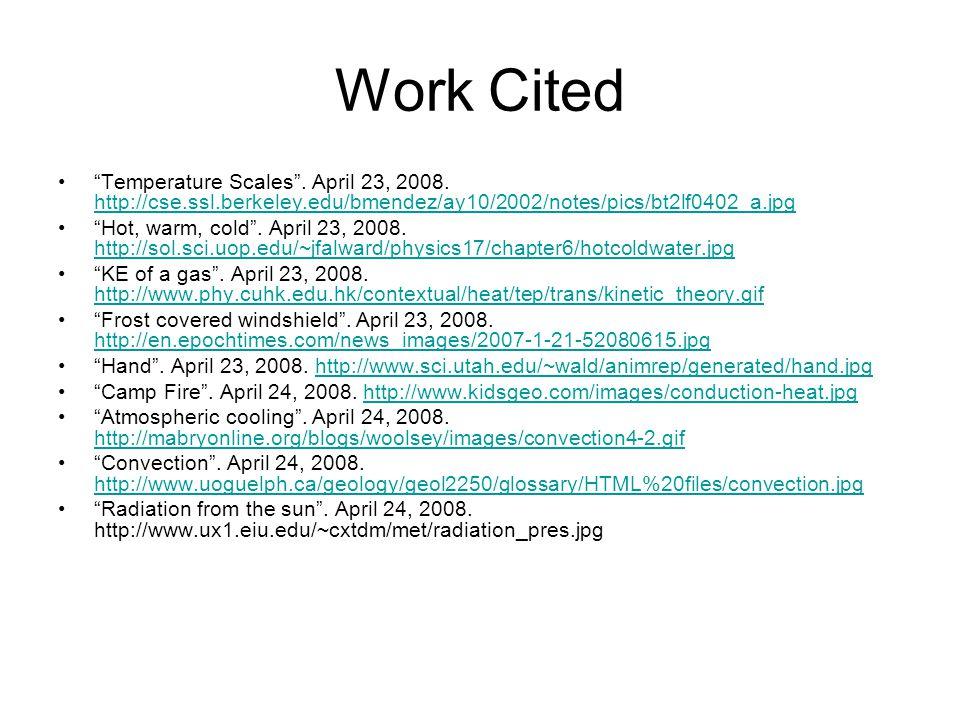 Work Cited Temperature Scales . April 23, 2008. http://cse.ssl.berkeley.edu/bmendez/ay10/2002/notes/pics/bt2lf0402_a.jpg.