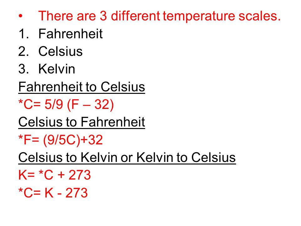 There are 3 different temperature scales.