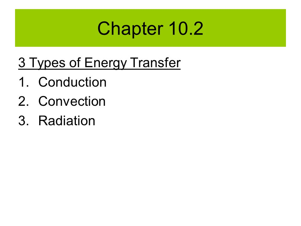 Chapter 10.2 3 Types of Energy Transfer Conduction Convection