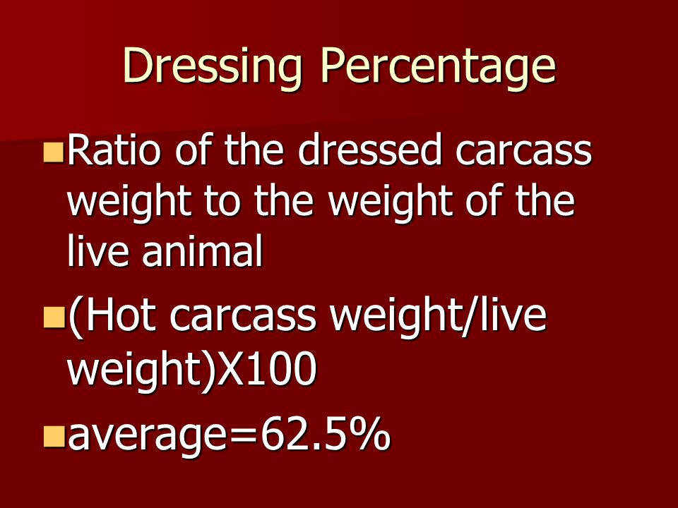Dressing Percentage (Hot carcass weight/live weight)X100 average=62.5%