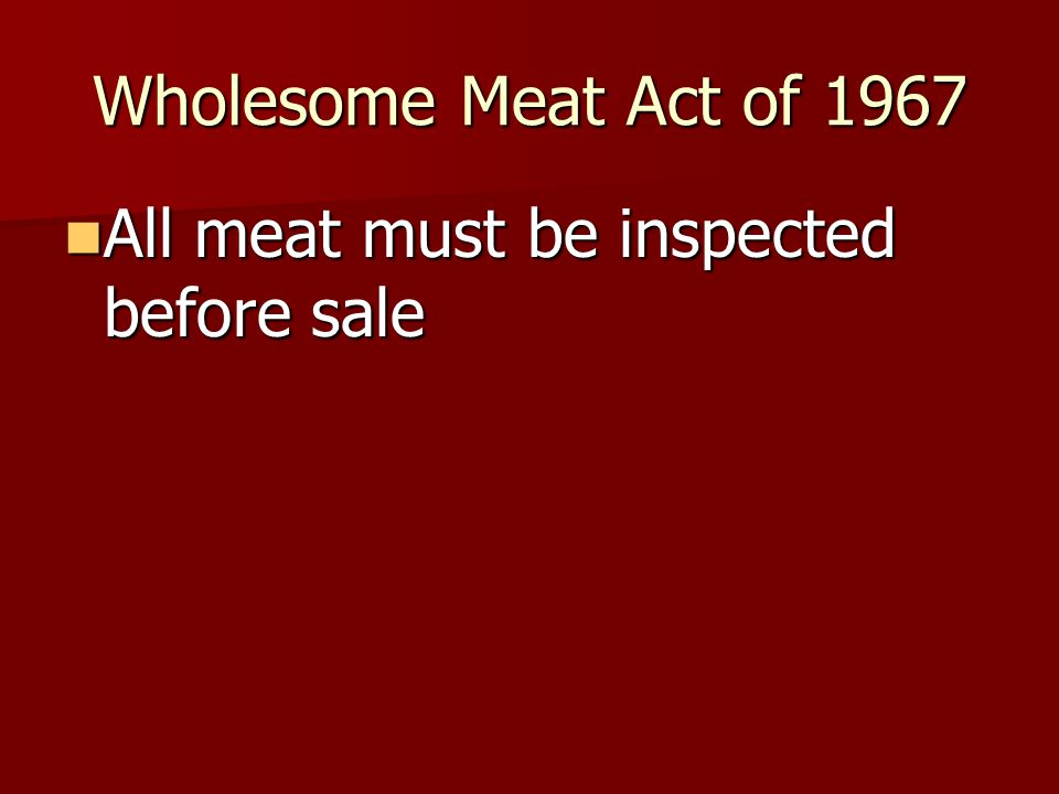 Wholesome Meat Act of 1967 All meat must be inspected before sale