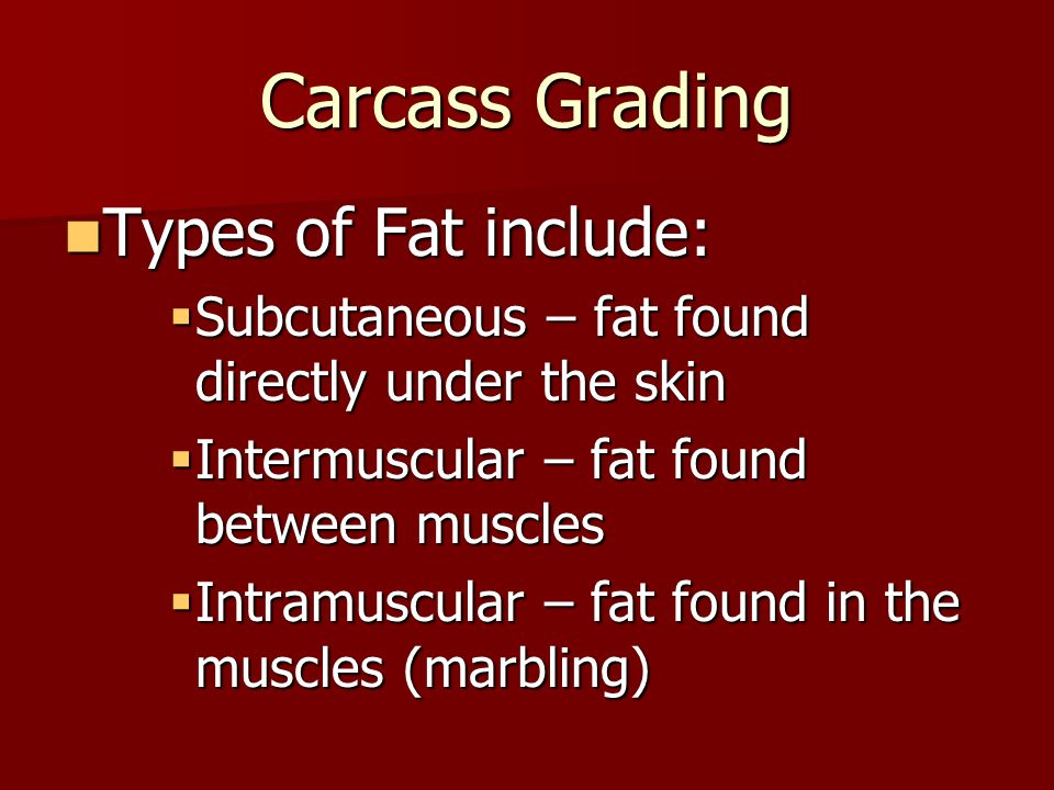 Carcass Grading Types of Fat include: