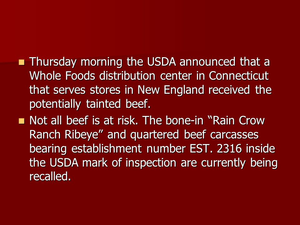 Thursday morning the USDA announced that a Whole Foods distribution center in Connecticut that serves stores in New England received the potentially tainted beef.