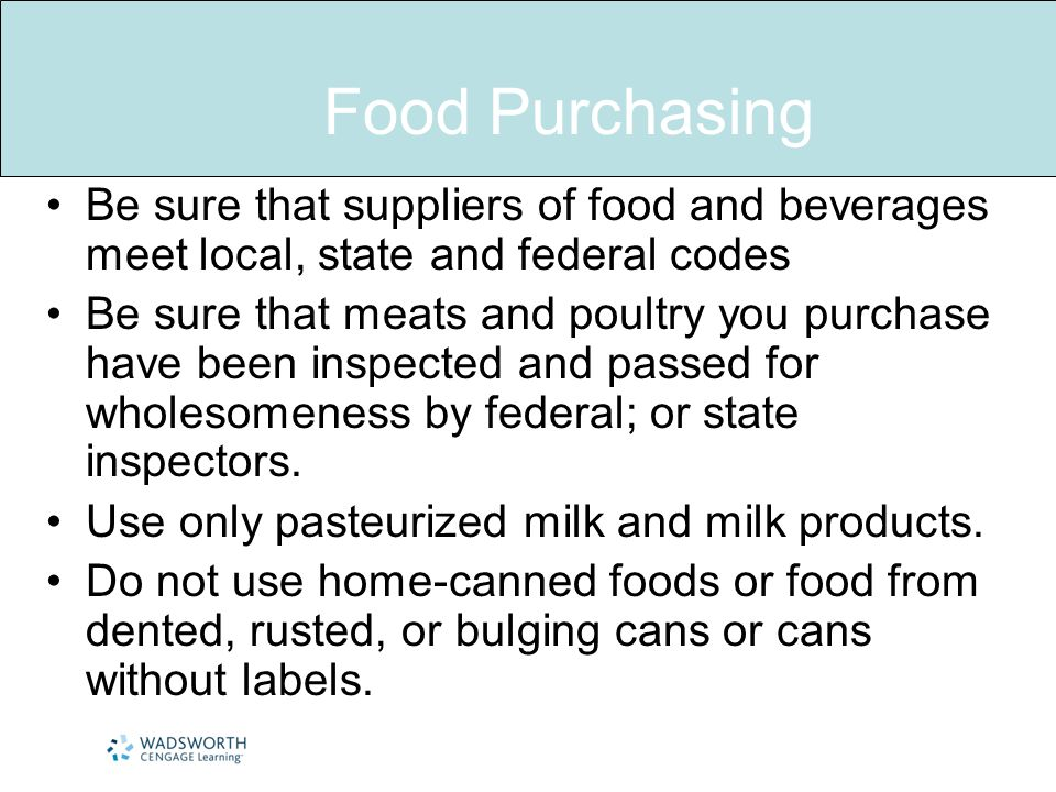 Food Purchasing Be sure that suppliers of food and beverages meet local, state and federal codes.