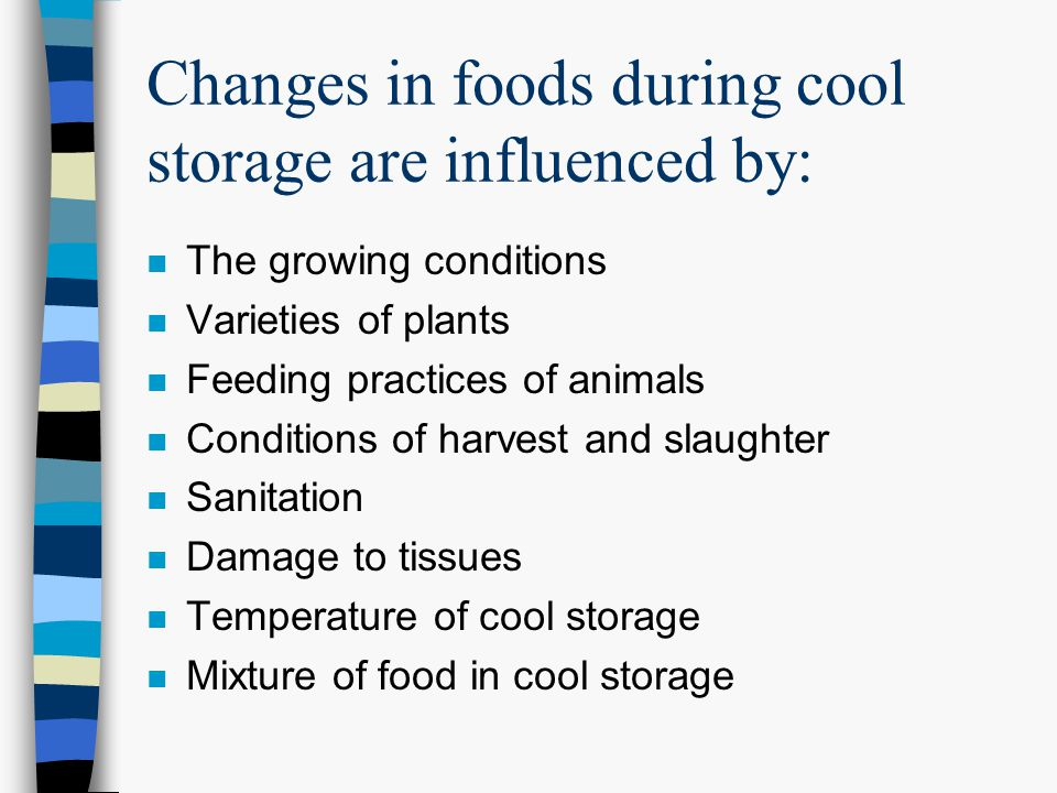 Changes in foods during cool storage are influenced by: