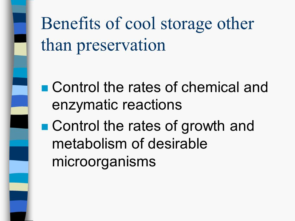 Benefits of cool storage other than preservation