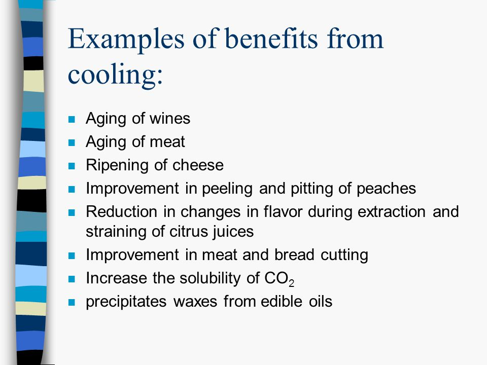 Examples of benefits from cooling:
