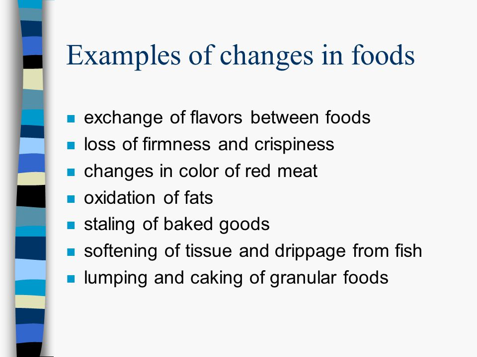 Examples of changes in foods