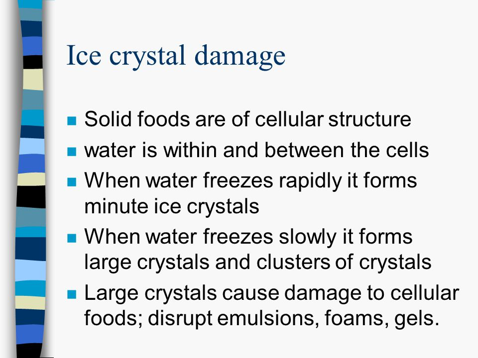 Ice crystal damage Solid foods are of cellular structure