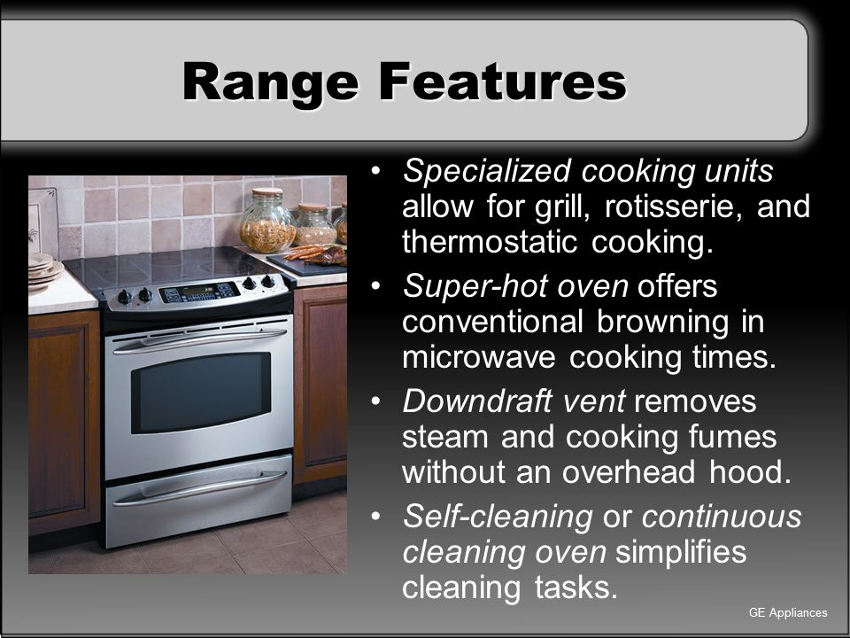 Range Features Specialized cooking units allow for grill, rotisserie, and thermostatic cooking.
