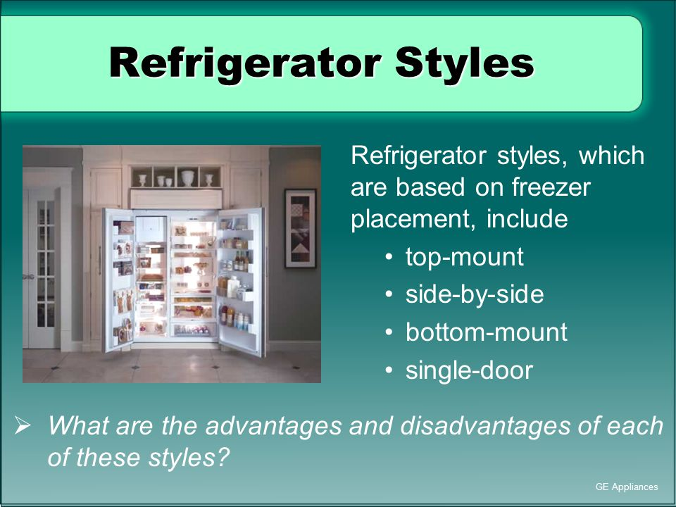Refrigerator Styles Refrigerator styles, which are based on freezer placement, include. top-mount.