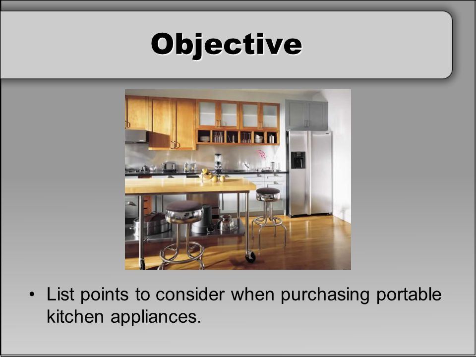 Objective Discuss: What portable kitchen appliances do you regularly use.