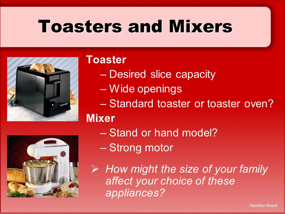 Toasters and Mixers Toaster Desired slice capacity Wide openings