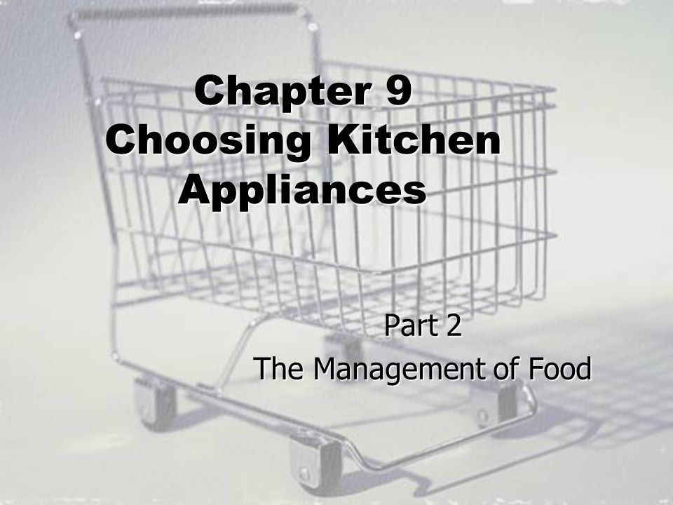 Chapter 9 Choosing Kitchen Appliances