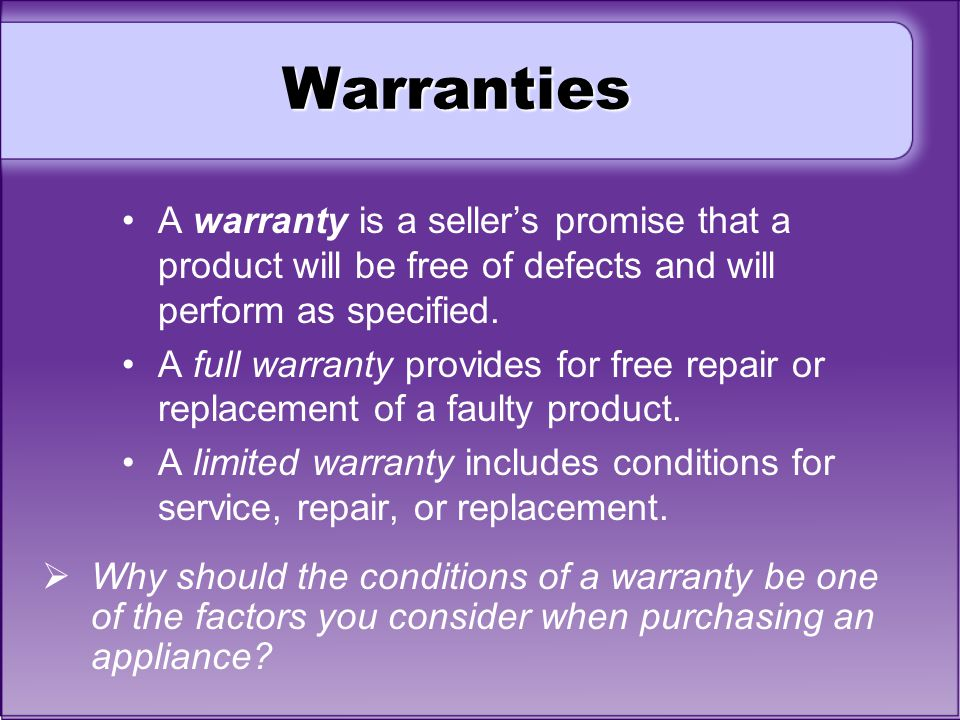 Warranties A warranty is a seller's promise that a product will be free of defects and will perform as specified.