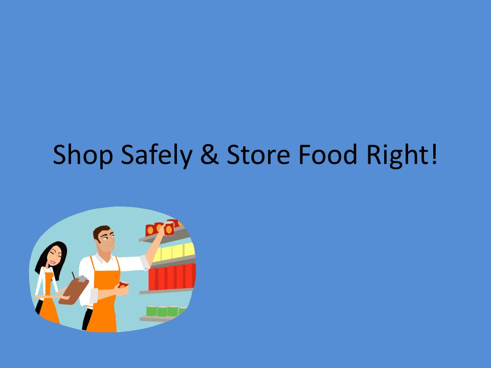 Shop Safely & Store Food Right!