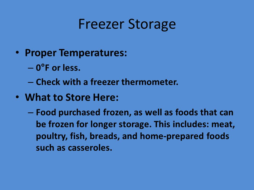 Freezer Storage Proper Temperatures: What to Store Here: 0°F or less.
