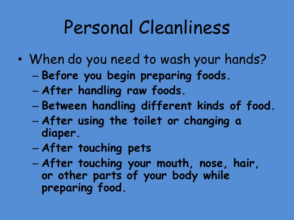 Personal Cleanliness When do you need to wash your hands
