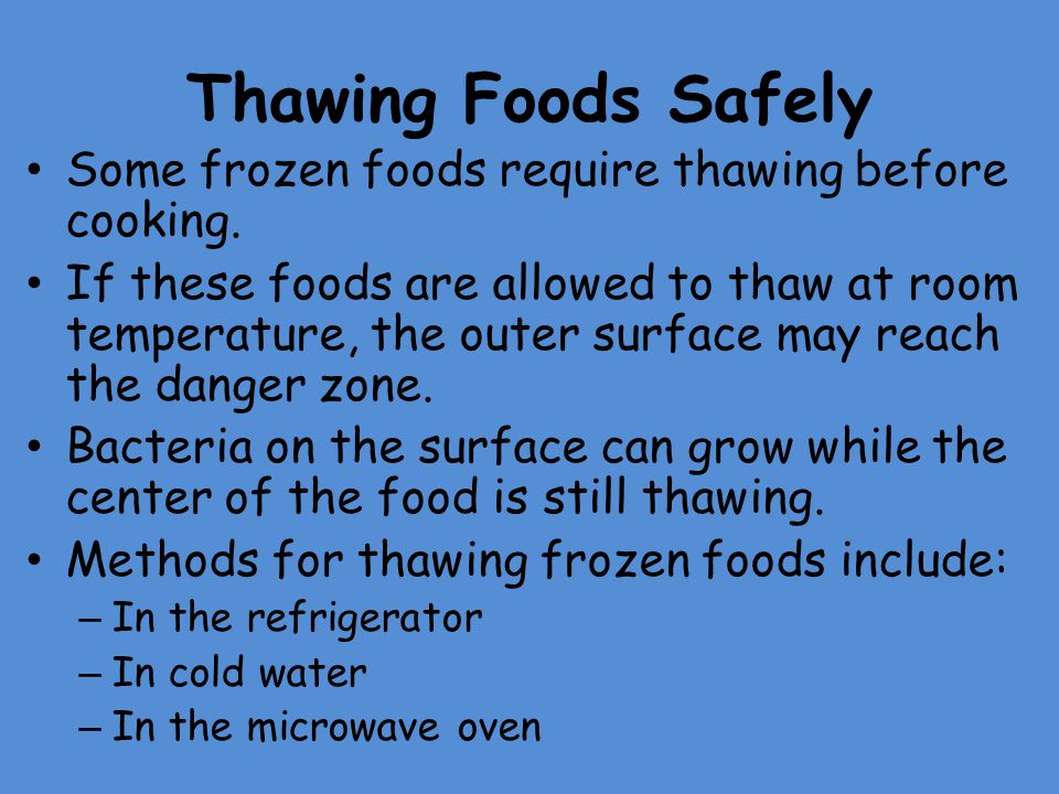 Thawing Foods Safely Some frozen foods require thawing before cooking.