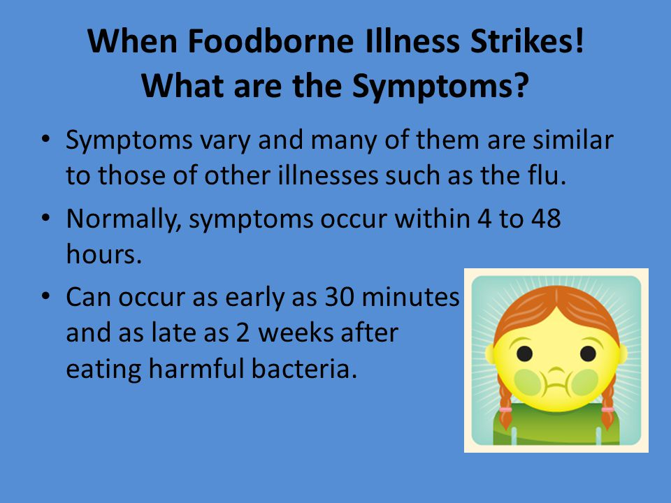 When Foodborne Illness Strikes! What are the Symptoms