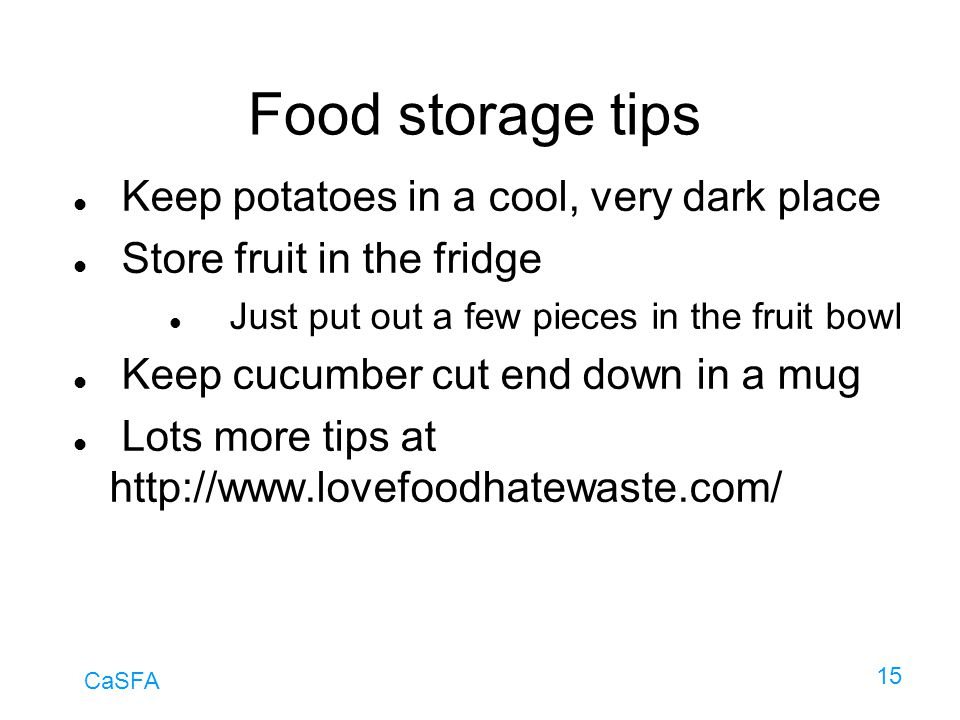Food storage tips Keep potatoes in a cool, very dark place
