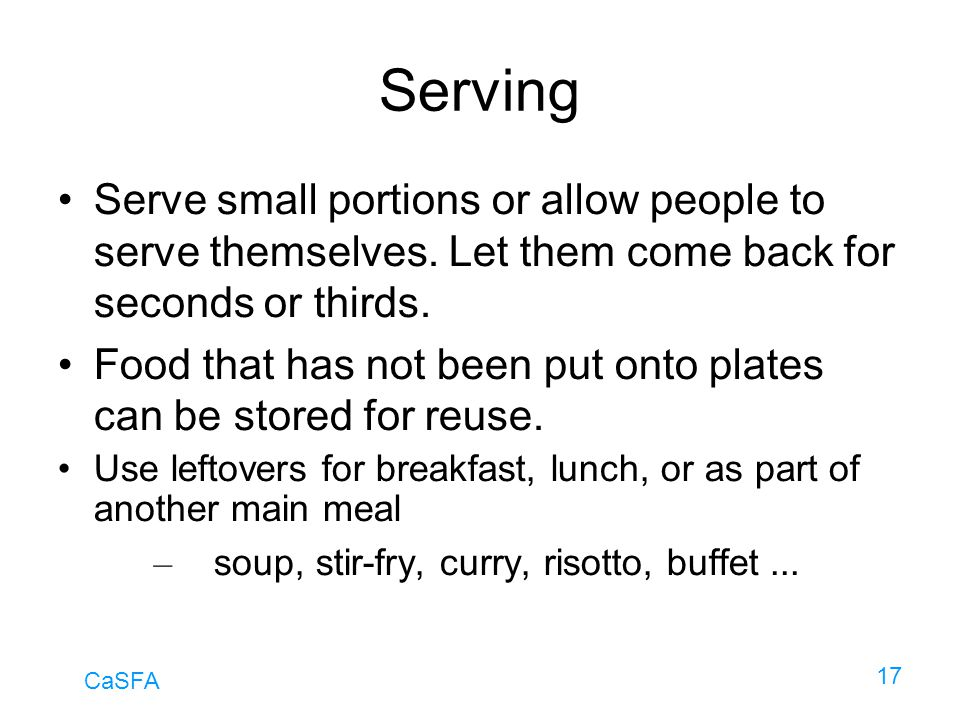 Serving Serve small portions or allow people to serve themselves. Let them come back for seconds or thirds.
